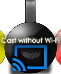 Does Chromecast Need Wifi Here S How To Use Chromecast Without Wifi