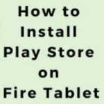 how to install Google play on Fire tablets